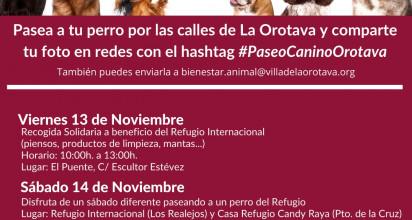 Se celebrarán diferentes recogidas solidarias entre los próximos días 13 y 15 de noviembre a beneficio de diferentes refugios  El consistorio orotavense invita a los vecinos y vecinas a pasear sus perros por las calles de la Villa y a compartir la foto en redes con el hashtag #PaseoCaninoLaOrotava